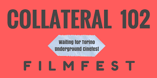 Collateral 102 Filmfest - Waiting for Torino Underground Cinefest
