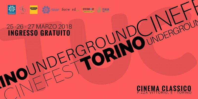 Torino Underground Cinefest - TUC 25 - 26 - 27 marzo 2018 ingresso gratuito al Cinema Classico di Torino